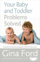 Ford, Gina - Your Baby and Toddler Problems Solved: A Parent's Trouble-Shooting Guide to the First Three Years - 9781785040344 - V9781785040344