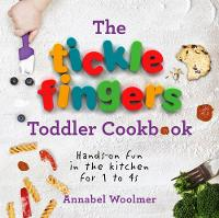 Woolmer, Annabel - The Tickle Fingers Toddler Cookbook: Hands-on Fun in the Kitchen for 1 to 4s - 9781785040566 - 9781785040566