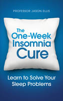 Ellis, Professor Jason - The One-week Insomnia Cure: Learn to Solve Your Sleep Problems - 9781785040634 - V9781785040634