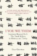 Gretton, Dan - I You We Them: Journeys Beyond Evil: The Desk Killer in History and Today - 9781785152276 - 9781785152276
