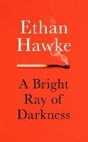 Hawke, Ethan - A Bright Ray of Darkness - 9781785152597 - 9781785152597