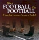 Havers, Richard - When Football was Football: A Nostalgic look at a Century of Football - 9781785210242 - V9781785210242