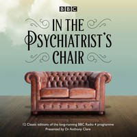 Clare, Dr Anthony - In the Psychiatrist's Chair: Collection 1: The Renowned BBC Radio 4 Interview Series - 9781785292811 - KKD0000857