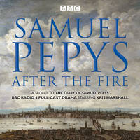 Pepys, Samuel, Naylor, Hattie - The Samuel Pepys - After the Fire: BBC Radio 4 Full-Cast Dramatisation - 9781785293290 - V9781785293290