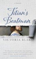 Blake, Victoria - Titian's Boatman - 9781785300813 - V9781785300813