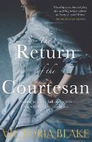 Blake, Victoria - The Return of the Courtesan - 9781785301254 - V9781785301254