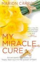 Marion Carroll, John Scally - My Miracle Cure: An extraordinary story of hope, healing and the power of faith - 9781785302930 - 9781785302930