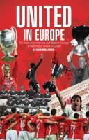 Davies, Christopher - United in Europe: Manchester United's Complete European Record - 9781785310041 - V9781785310041