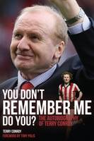 Conroy, Terry - You Don't Remember Me, Do You?: The Autobiography of Terry Conroy - 9781785310195 - V9781785310195