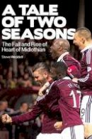 Weddell, Steve - A Tale of Two Seasons: The Fall and Rise of Heart of Midlothian - 9781785310690 - V9781785310690