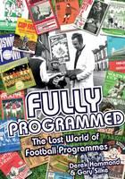 Hammond, Derek, Silke, Gary - Fully Programmed: The Lost World of Football Programmes - 9781785310768 - V9781785310768