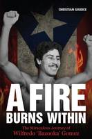 Giudice, Christian - A Fire Burns Within: The Miraculous Journey of Wilfredo 'Bazooka' Gomez - 9781785311154 - V9781785311154
