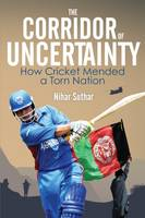 Suthar, Nihar - The Corridor of Uncertainty: How Cricket Mended a Torn Nation - 9781785311178 - V9781785311178