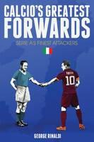 Rinaldi, George - Calcio's Greatest Forwards: Serie A's Finest Attackers - 9781785311185 - V9781785311185