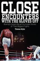 Myler, Tom - Close Encounters with the Gloves off: Boxing's Greats Recall the Inside Stories of Their Big Fights - 9781785311222 - V9781785311222