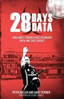 Miller, Peter, Tickner, Dave - 28 Days' Data: England's Troubled Relationship with One Day Cricket - 9781785311505 - V9781785311505
