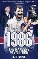 Holmes, Jeff - 1986: The Rangers Revolution: The Year Which Changed the Club Forever - 9781785311666 - V9781785311666