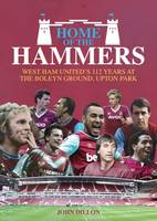 Dillon, John - Home of the Hammers: West Ham United's 112 Years at the Boleyn Ground, Upton Park - 9781785311925 - V9781785311925
