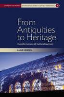 Eriksen, Anne - From Antiquities to Heritage: Transformations of Cultural Memory (Time and the World: Interdisciplinary Studies in Cultural Transformations) - 9781785332050 - V9781785332050