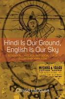 LaDousa, Chaise - Hindi Is Our Ground, English Is Our Sky: Education, Language, and Social Class in Contemporary India - 9781785332111 - V9781785332111