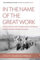 - In the Name of the Great Work: Stalin's Plan for the Transformation of Nature and its Impact in Eastern Europe (Environment in History: International Perspectives) - 9781785332524 - V9781785332524