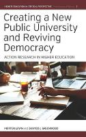 Levin, Morten, Greenwood, Davydd J. - Creating a New Public University and Reviving Democracy: Action Research in Higher Education (Higher Education in Critical Perspective: Practices and Policies) - 9781785333217 - V9781785333217