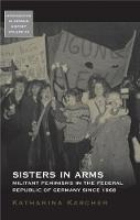Karcher, Katharina - Sisters in Arms: Militant Feminisms in the Federal Republic of Germany since 1968 (Monographs in German History) - 9781785335341 - V9781785335341