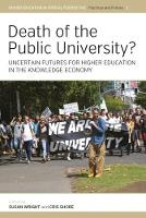 - Death of the Public University?: Uncertain Futures for Higher Education in the Knowledge Economy (Higher Education in Critical Perspective: Practices and Policies) - 9781785335426 - V9781785335426