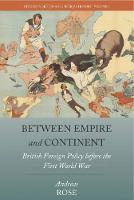 Rose, Andreas - Between Empire and Continent: British Foreign Policy before the First World War (Studies in British and Imperial History) - 9781785335785 - V9781785335785