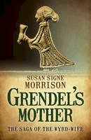 Morrison, Susan Signe - Grendel's Mother: The Saga of the Wyrd-Wife - 9781785350092 - V9781785350092