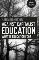 Bakhshov, Nadim - Against Capitalist Education: What is Education for? - 9781785350573 - V9781785350573