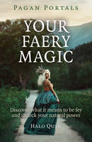 Quin, Halo - Pagan Portals - Your Faery Magic: Discover What It Means To Be Fey and Unlock Your Natural Power - 9781785350764 - V9781785350764
