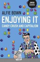 Bown, Alfie - Enjoying It: Candy Crush and Capitalism - 9781785351556 - V9781785351556