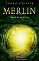 Sentier, Elen - Pagan Portals - Merlin: Once and Future Wizard - 9781785354533 - V9781785354533