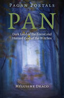 Draco, Melusine - Pagan Portals - Pan: Dark Lord of the Forest and Horned God of the Witches - 9781785355127 - V9781785355127