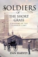 Harvey, Dan - Soldiers of the Short Grass: A History of the Curragh Camp, 1855-2016 - 9781785370618 - V9781785370618