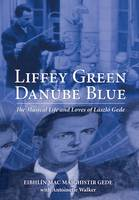 Gede, Eibhlin Mac Maighistir - Liffey Green, Danube Blue: The Musical Life and Loves of Laszlo Gede - 9781785370700 - V9781785370700