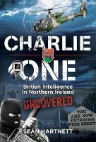 Sean Hartnett - Charlie One: The True Story of an Irishman in the British Army and His Role in Covert Counter-Terrorism Operations in Northern Ireland - 9781785370854 - V9781785370854