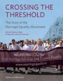 Grainne Healy - Crossing the Threshold: The History of Marriage Equality - 9781785371165 - V9781785371165
