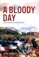 Harvey, Dan - A Bloody Day: The Irish at Waterloo - 9781785371264 - 9781785371264
