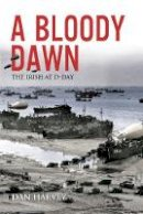 Harvey, Dan - A Bloody Dawn: The Irish at D-Day - 9781785372414 - 9781785372414