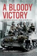 Dan Harvey - A Bloody Victory: The Irish at War's End - 9781785373336 - 9781785373336