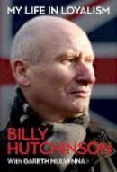 Hutchinson, Billy, Mulvenna, Gareth - My Life in Loyalism - 9781785373459 - 9781785373459