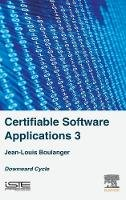 Boulanger, Jean-Louis - Certifiable Software Applications 3: Downward Cycle - 9781785481192 - V9781785481192