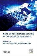 Baghdadi, Nicolas, Zribi, Mehrez - Land Surface Remote Sensing in Urban and Coastal Areas - 9781785481604 - V9781785481604