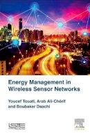 Touati, Youcef, Daachi, Boubaker, Cherif Arab, Ali - Energy Management in Wireless Sensor Networks - 9781785482199 - V9781785482199