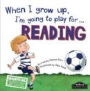 Cary, Gemma - When I Grow Up I'm Going to Play for Reading - 9781785530357 - V9781785530357