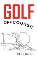 Paul Rose - Golf Off Course - 9781785544583 - V9781785544583
