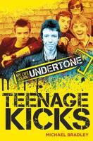 Bradley, Michael - Teenage Kicks: My Life as an Undertone - 9781785581809 - V9781785581809