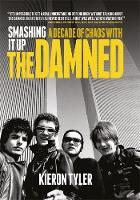 Tyler, Kieron - Smashing it Up: A Decade of Chaos with the Damned - 9781785581908 - V9781785581908